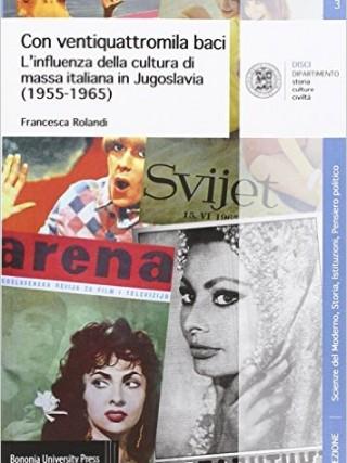 CON 24MILA BACI (TWENTY-FOUR THOUSAND KISSES) The influence of Italian Mass Culture in Yugoslavia