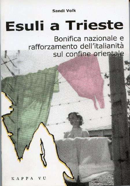 Esuli a Trieste – Bonifica nazionale e rafforzamento dell'italianità sul confine orientale
